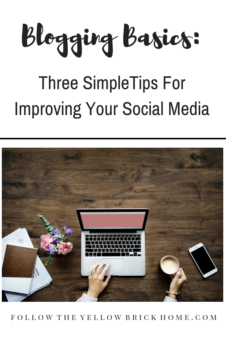 Blogging Basics: Three Simple Tips For Improving Your Social Media