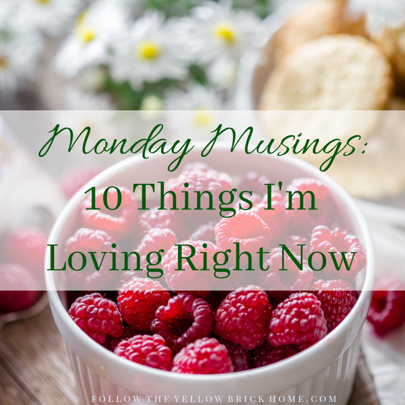 10 Thing I'm Loving Right Now