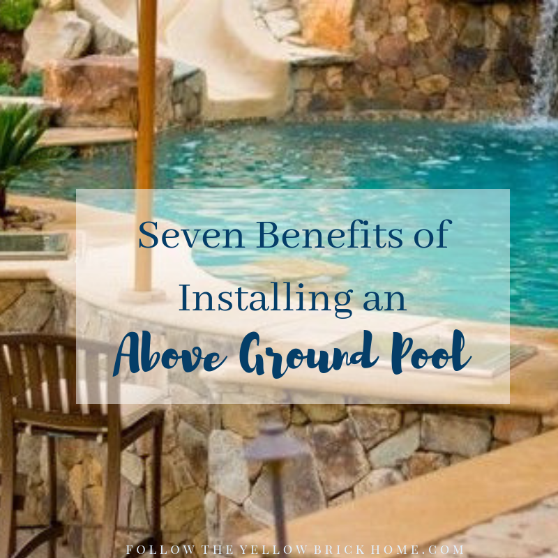 Follow The Yellow Brick Home Seven Benefits Of Installing And Above Ground Pool